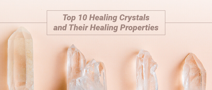 top 10 healing crystals and their properties